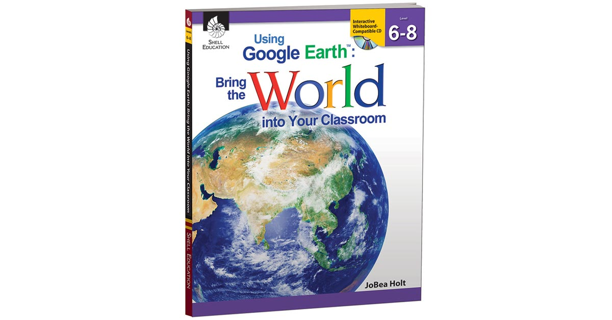 Using google earth level 6 8 bring the world into your classroom using google earth level 6 8 bring the world into your classroom sep50826 shell education classroom technologyteacher resources gumiabroncs Image collections