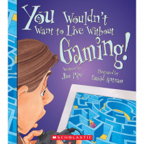 SC-ZCS675850 - You Wouldnt Want To Live W/O Gaming Book in Classroom Favorites