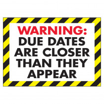 T-A67116 - Poster Warning Due Dates Are 13 X 19 in Motivational