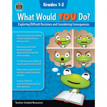 What Would YOU Do?: Exploring Difficult Decisions and Considering Consequences, Grade 1-2 - TCR8312 | Teacher Created Resources | Classroom Activities
