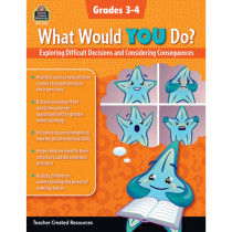 What Would YOU Do?: Exploring Difficult Decisions and Considering Consequences, Grade 3-4 - TCR8313 | Teacher Created Resources | Classroom Activities