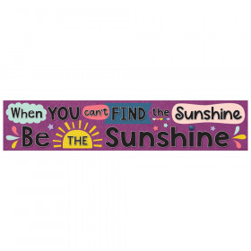 Oh Happy Day When You Cant Find the Sunshine Be the Sunshine Banner