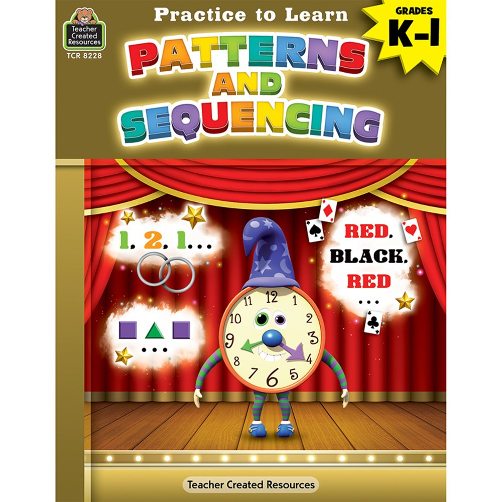Practice to Learn: Patterns and Sequencing Grades K-1 - TCR8228   Teacher Created Resources   Patterning