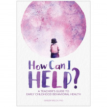 How Can I Help? A Teacher's Guide to Early Childhood Behavioral Health - GR-15960 | Gryphon House | Reference Materials