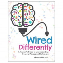 Wired Differently: A Teacher's Guide to Understanding Sensory Processing Challenges - GR-15965 | Gryphon House | Resource Books