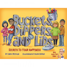 Buckets Dippers And Lids Secrets To Your Happiness