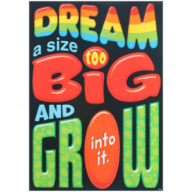 Dream a size too big and grow… ARGUS® Poster