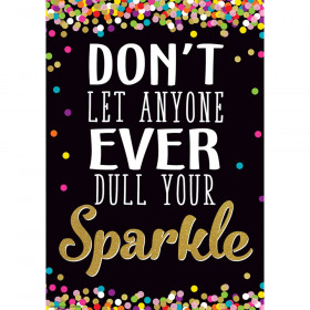 Don't Let Anyone Ever Dull Your Sparkle Positive Poster