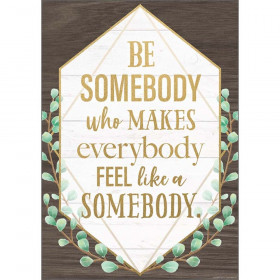 """Be Somebody Who Makes Everybody Feel like a Somebody Positive Poster, 13-3/8"""" x 19"""""""